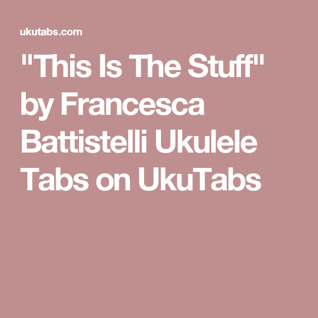 This Is The Stuff By Francesca Battistelli Ukulele Tabs On Ukutabs