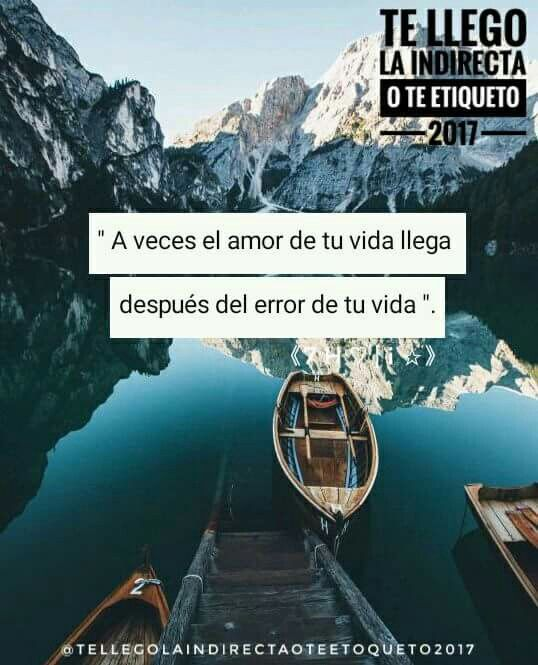 A Veces El Amor De Tu Vida Llega Despues Del Error De Tu Vida