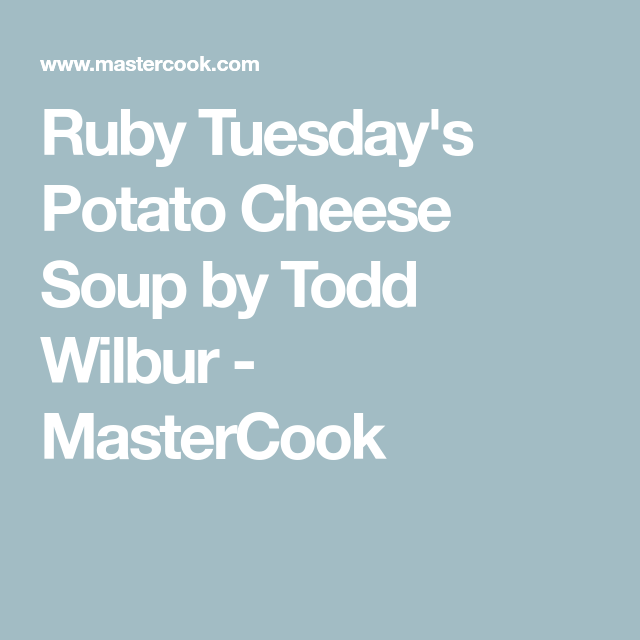 Ruby Tuesday's Potato Cheese Soup by Todd Wilbur