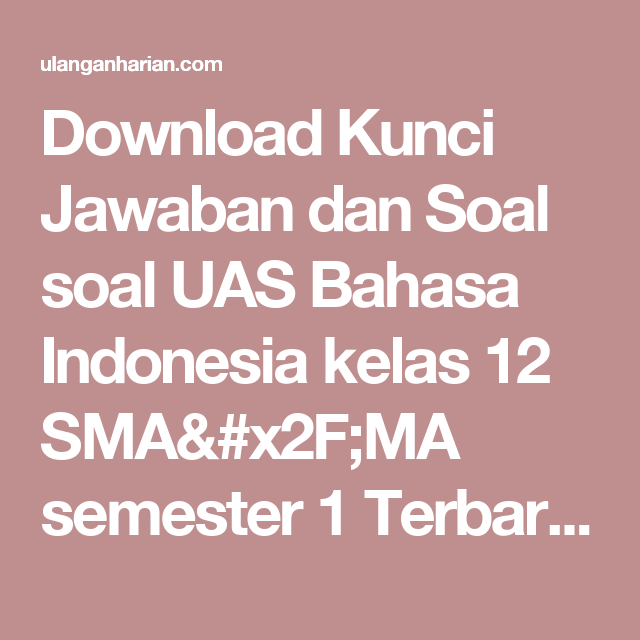 Download Kunci Jawaban Dan Soal Soal Uas Bahasa Indonesia Kelas 12 Sma X2f Ma Semester 1 Terbaru Dan Terlengkap Matematika Kelas 5 Bahasa Matematika Kelas 4