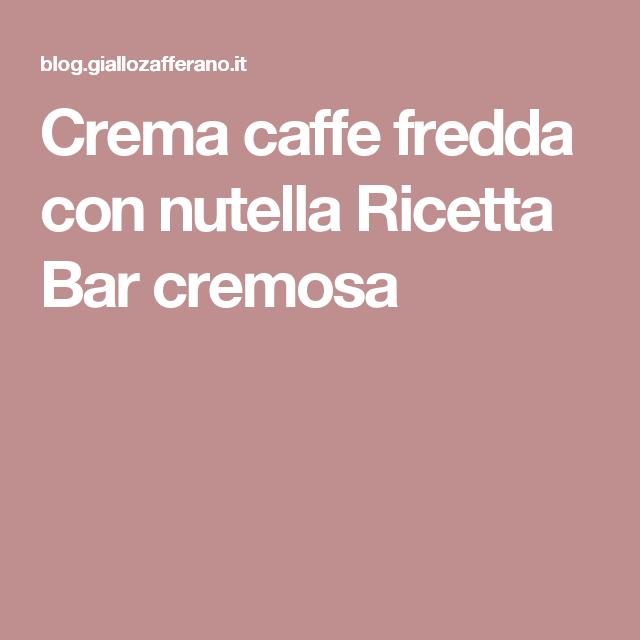 Crema caffe fredda con nutella Ricetta Bar cremosa