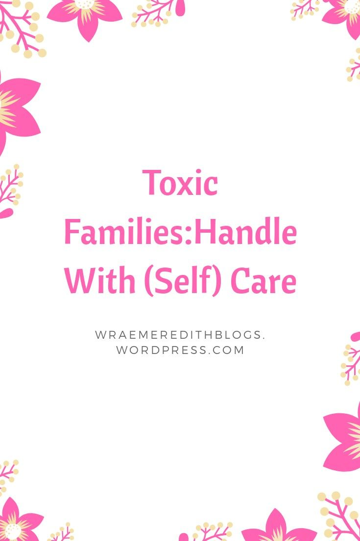 Toxic Family Members: Handle With (Self) Care | Toxic ...