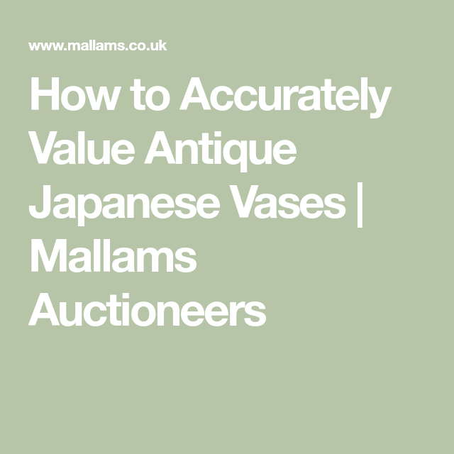 How To Accurately Value Antique Japanese Vases Mallams Auctioneers