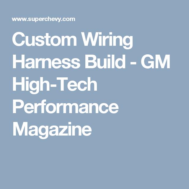 Custom Wiring Harness Build - GM High-Tech Performance Magazine ...