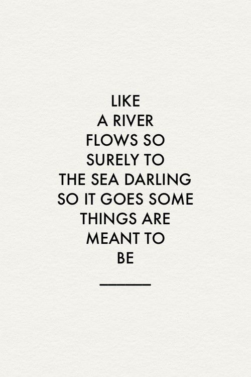 Love Like A River Flows Surely To The Sea Darling So It Goes