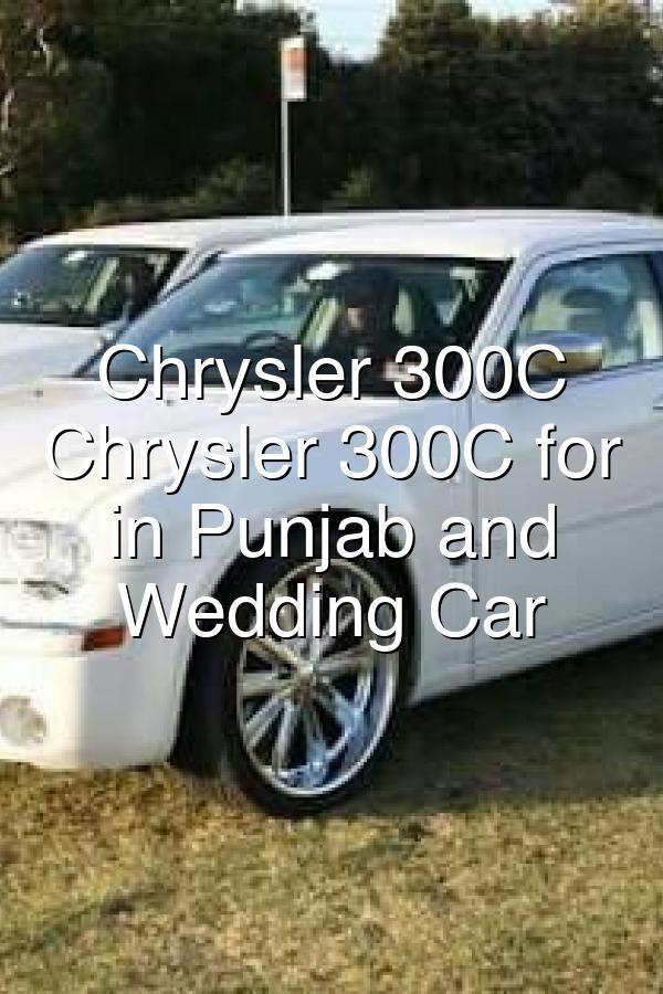 Photo of Chrysler 300C Rental  Chrysler 300C for rent in Punjab and Haryana  Wedding Car Point