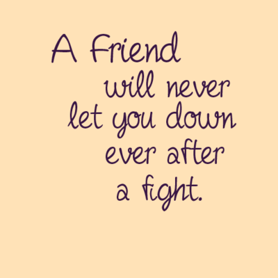 A Friend Will Never Let You Down After A Fight Words Quotes