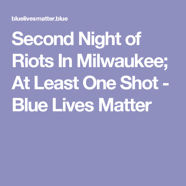 Second Night of Riots In Milwaukee; At Least One Shot - Blue Lives Matter