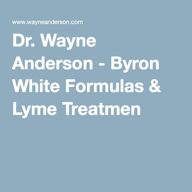 Dr. Wayne Anderson - Byron White Formulas & Lyme Treatment