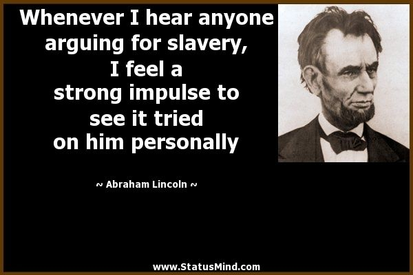 Slavery Quotes Alluring Whenever I Hear Anyone Arguing For Slavery I Feel A Strong Impulse