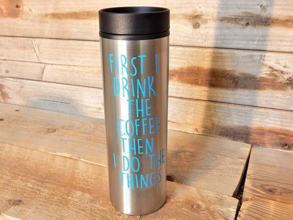 Photo of First I Drink the Coffee Then I do the Things.. stainless steel 16 oz BPA free travel coffee tumbler