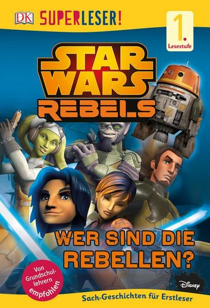 SUPERLESER! Star Wars™ Rebels™ Wer sind die Rebellen?