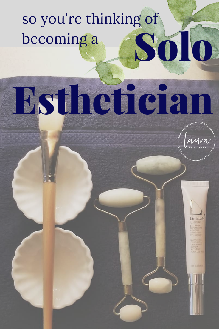 Practical Steps to becoming a Solo Esthetician