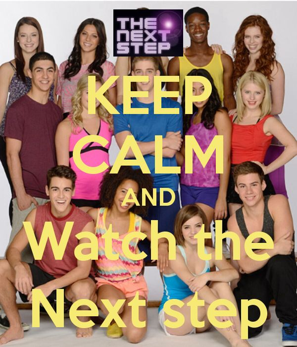 Keep Calm And Watch The Best Tv Show The Next Step On Disney Channel Every Monday To Thursday A 17 00 Repeating At The Next Step Best Tv Shows Family Channel