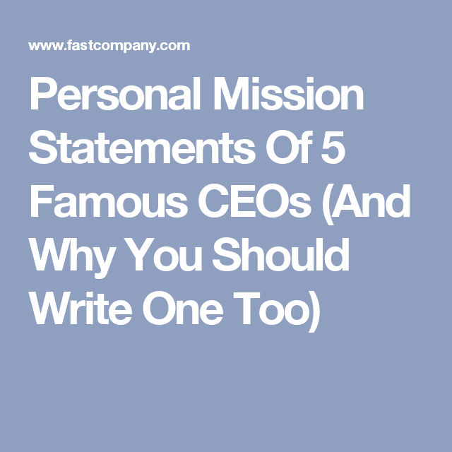 Personal Mission Statements Of 5 Famous Ceos And Why You Should