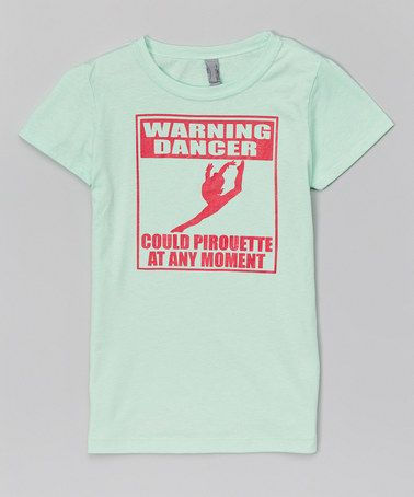87ddcf428 Loving this Mint  Warning Dancer  Tee - Girls on  zulily ...