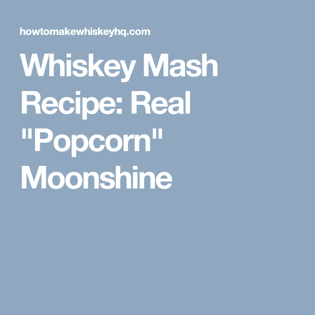 "Whiskey Mash Recipe: Real ""Popcorn"" Moonshine"