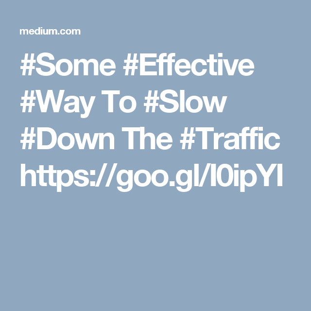 #Some #Effective #Way To #Slow #Down The #Traffic https://goo.gl/I0ipYI