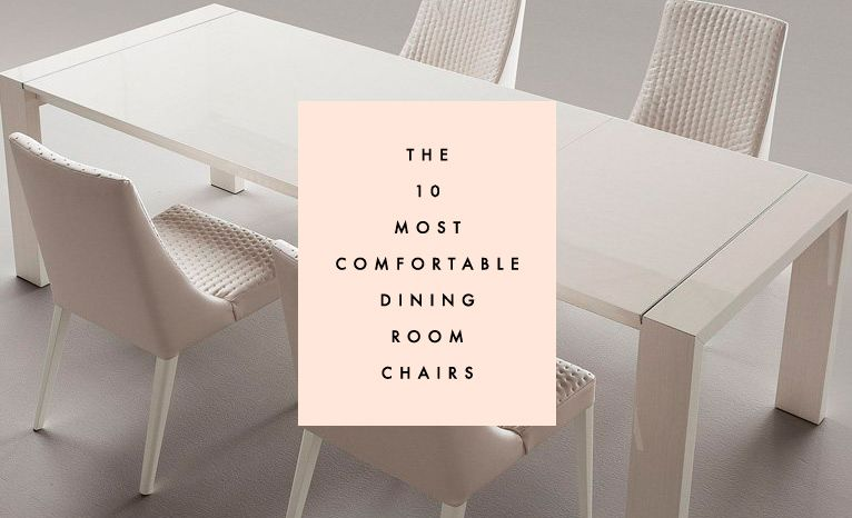 The 10 Most Comfortable Dining Chairs Comfortable Dining Chairs Chair Dining Chairs