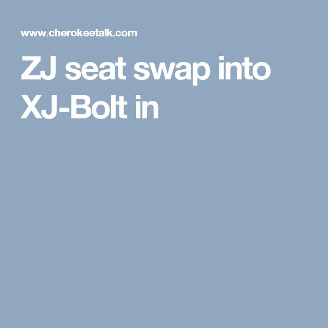 Zj Seat Swap Into Xj Bolt In Bolt Jeep Cherokee Xj