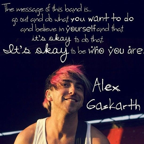 """""""It's okay to be who you are"""" Alex Gaskarth"""