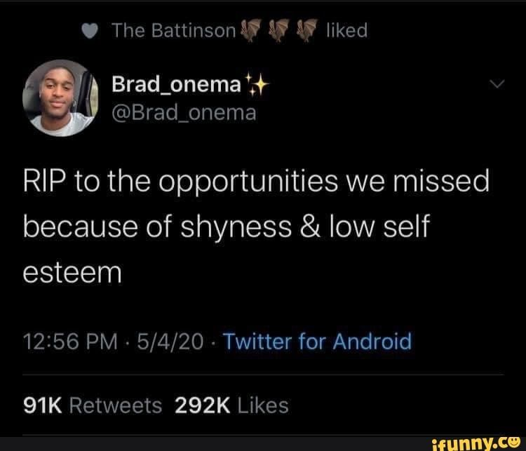 RIP to the opportunities we missed because of shyness low self esteem 12:56 PM Twitter for Android - )
