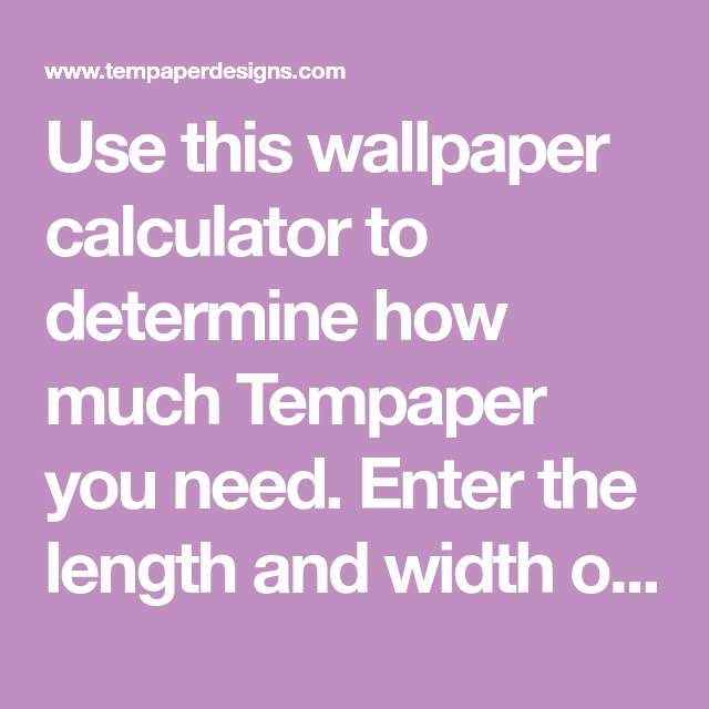 Use This Wallpaper Calculator To Determine How Much Tempaper You Need Enter The Length And Width Of The Wallpaper Calculator Square Foot Calculator Wallpaper