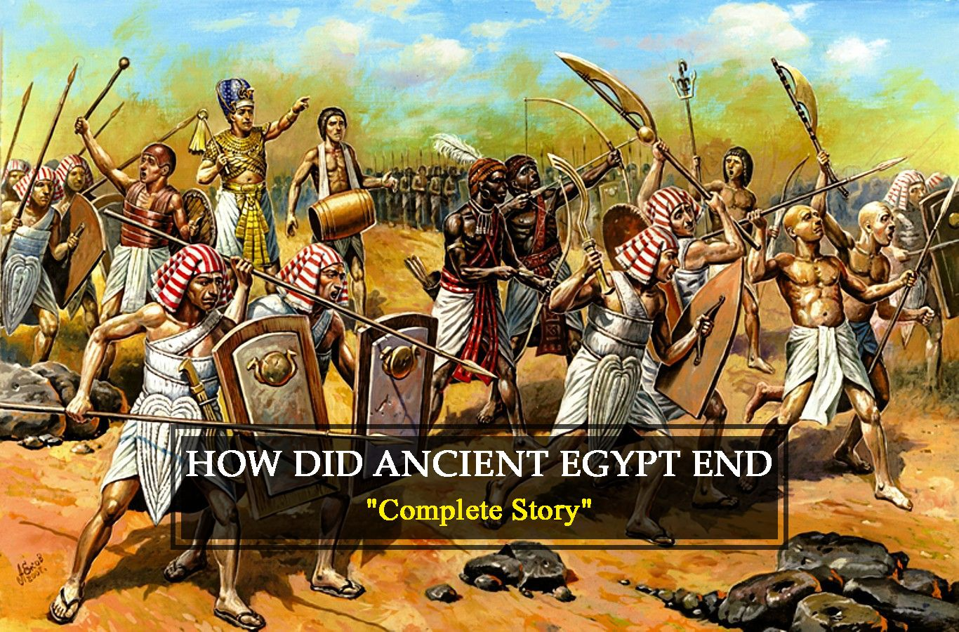 Discover How Did Ancient Egypt End And The Factors