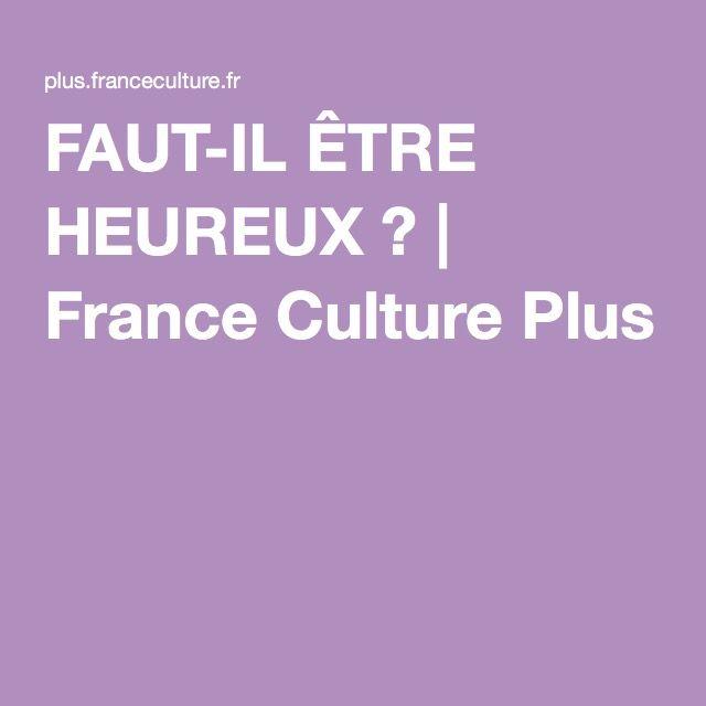 FAUT-IL ÊTRE HEUREUX ?   France Culture Plus