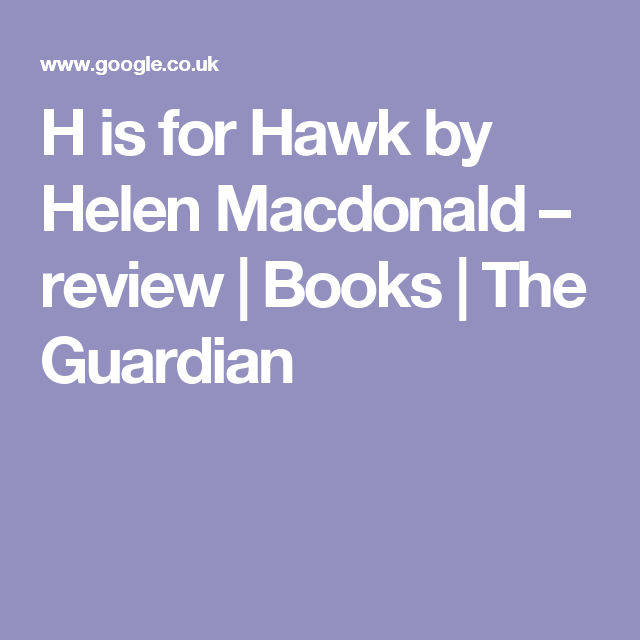 H is for Hawk by Helen Macdonald – review | Books | The Guardian