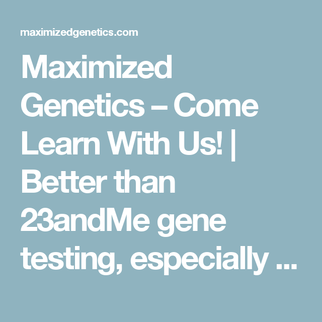 The Genetic Makeup Of An Organism Maximized Genetics  Come Learn With Us  Better Than 23Andme Gene