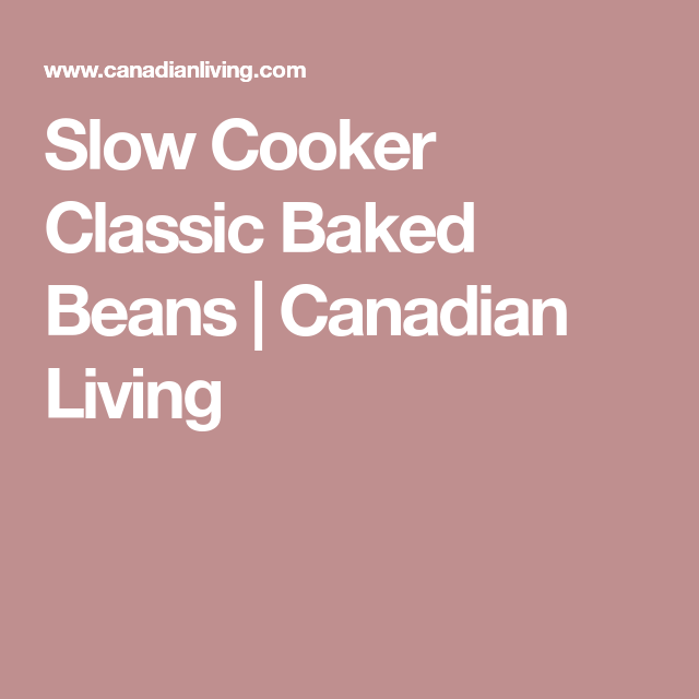 Canadian living slow cooker baked beans recipe
