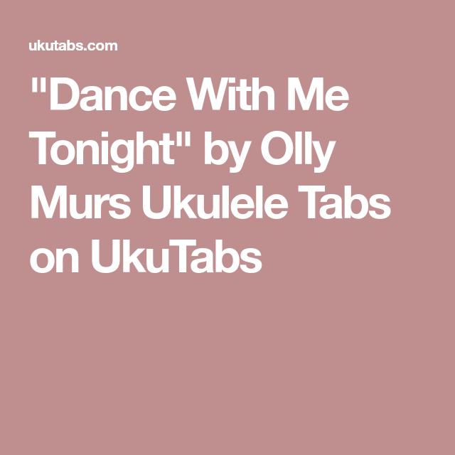 Dance With Me Tonight By Olly Murs Ukulele Tabs On Ukutabs