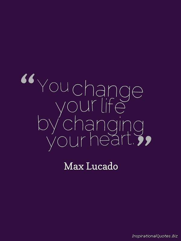 Quotes+About+Changes+Your+Life | You Change Your Life By Changing