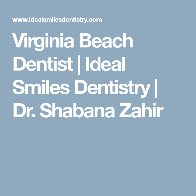 Virginia Beach Dentist Ideal Smiles Dentistry Dr Shabana Zahir Dentist Dentistry Virginia Beach