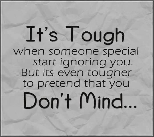 Quotes Amp Inspiration It 39 S Tough When Someone Special Start Ignore Me Quotes People Hurt You Quotes Quotes For Your Boyfriend