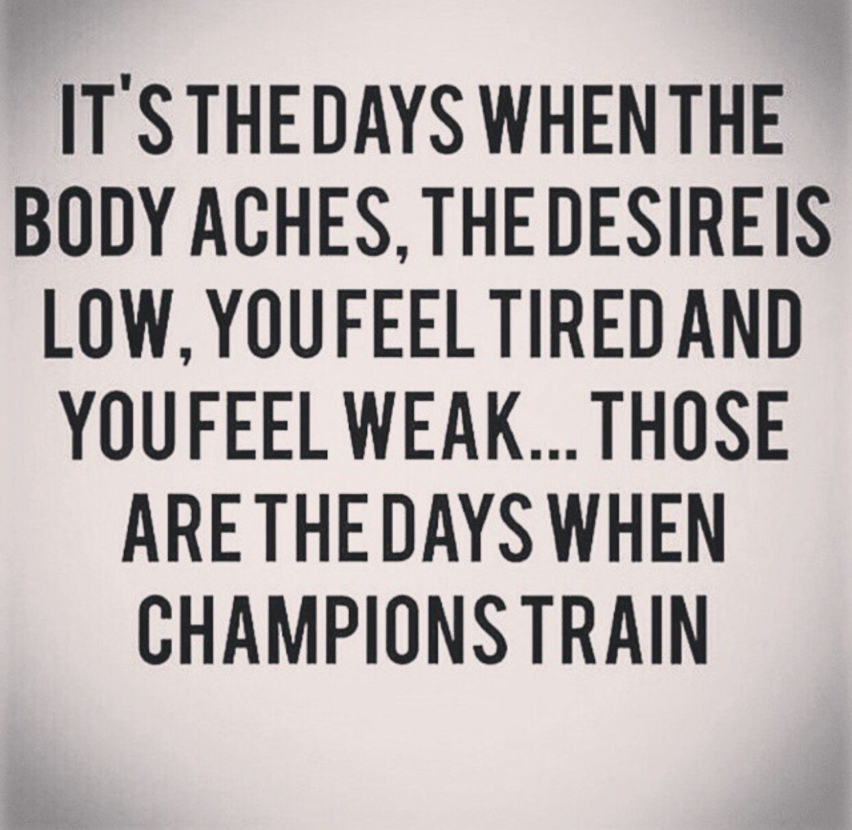 Train On The Good Days Train Even Harder On The Bad Days