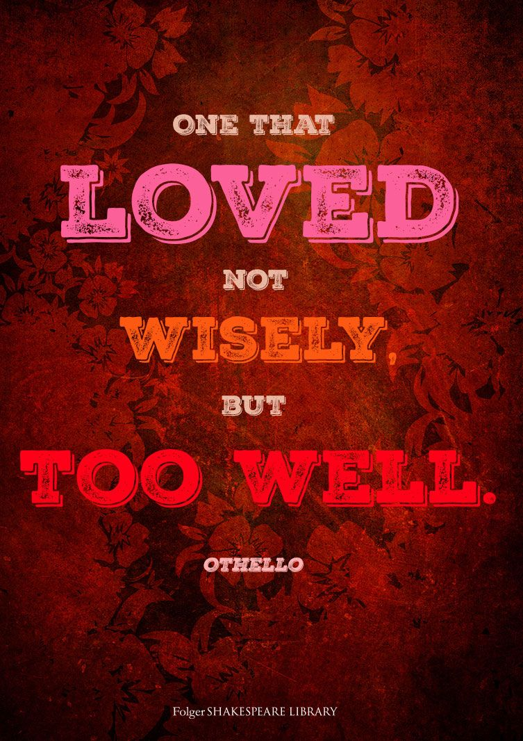 othello not wisely but too well Othello is interesting, but not  who can controul his fate - vii | o f one,that lov'd not wisely, but too well  shakespeare did not intend to create.