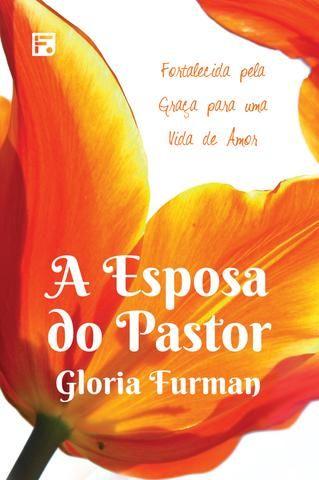 A Esposa Do Pastor Gloria Furman Esposa De Pastor Livros