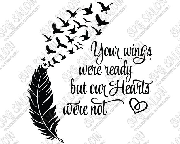 Your Wings Were Ready But Our Hearts Were Not Feather And