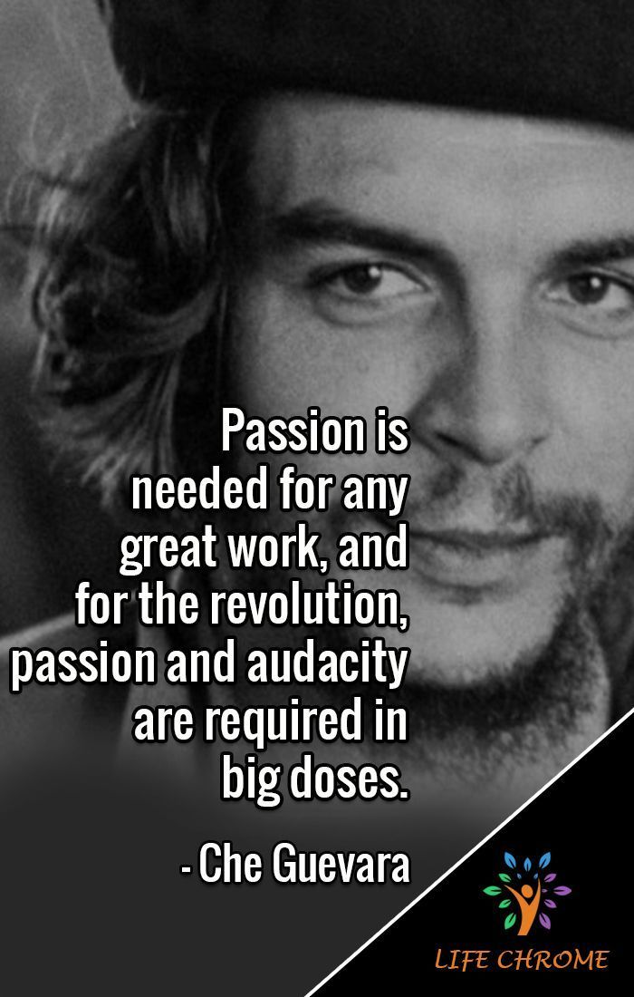 """Che Guevara Quotes #cheguevara """"Passion is needed for any great work, and for the revolution, passion and audacity are required in big doses."""" - Che Guevara  #CheGuevaraQuotes #LifeChrome #quotes #quotesdaily #quotestagram #quoteslover #motivationalquotes  #inspirationalquotes  #quotesandsaying #quotes4life  #quotestoday #cheguevara Che Guevara Quotes #cheguevara """"Passion is needed for any great work, and for the revolution, passion and audacity are required in big doses."""" - Che Guevara #cheguevara"""