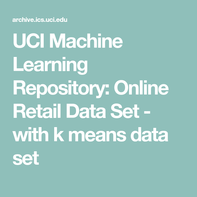 Uci Machine Learning Repository Online Retail Data Set With K Means Data Set Online Retail Marketing Analytics Machine Learning