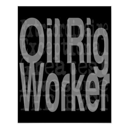Oil rig worker extraordinaire poster cyo customize design idea do oil rig worker extraordinaire poster cyo customize design idea do it yourself diy diy pinterest solutioingenieria Gallery