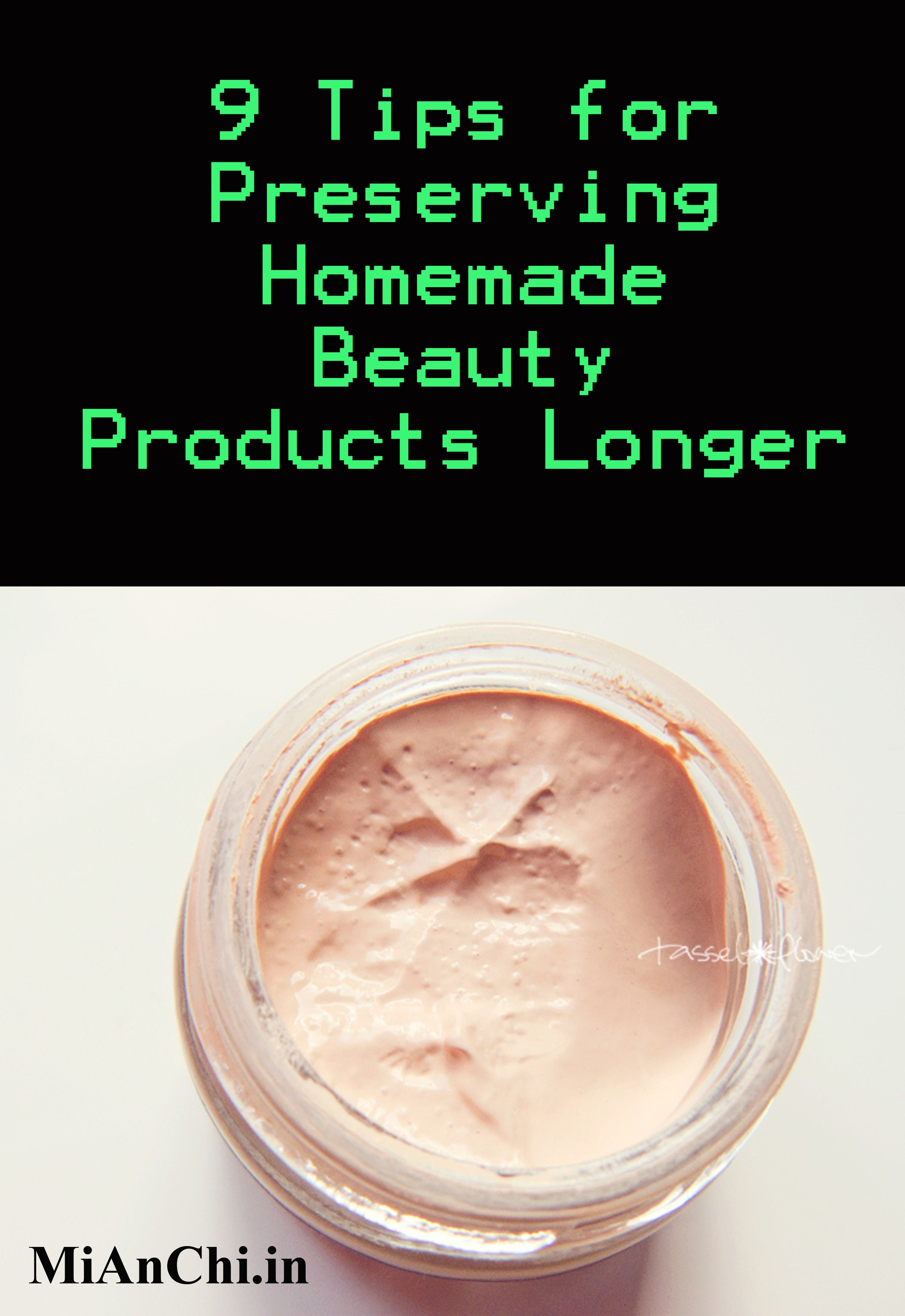 9 Tips for Preserving Homemade Beauty Products Longer http://mianchi.in/?p=200