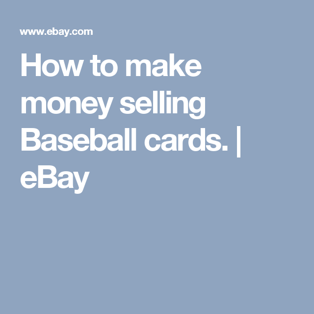 How To Make Money Selling Baseball Cards Making Money