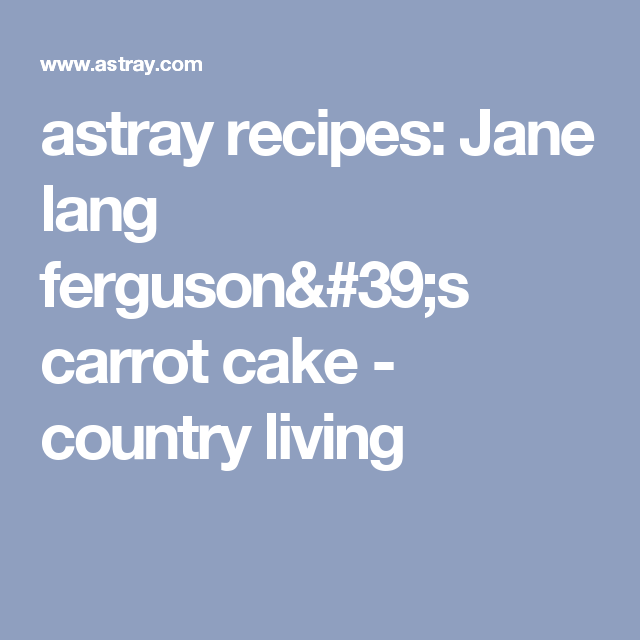 astray recipes: Jane lang ferguson's carrot cake - country living