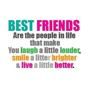 Best Friends are the people in life that make you laugh a ...