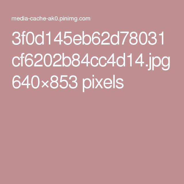 3f0d145eb62d78031cf6202b84cc4d14.jpg 640×853 pixels