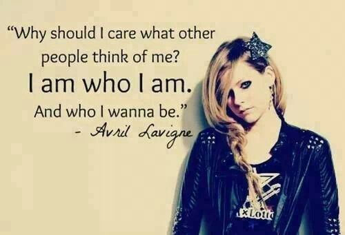 "Image result for ""Why should I care what other people think of me? I am who I am. And who I wanna be."" Avril Lavigne"