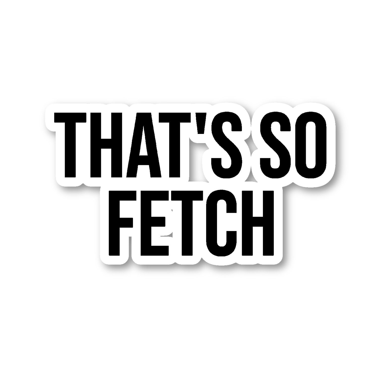 Thats so fetch stickers unique stickers made to order just for you get 20 off your order today